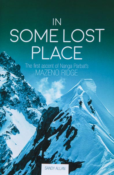 In Some Lost Place by Scottish climber Sandy Allan describes the epic first ascent of Nanga Parbat's Mazeno Ridge  - one of the finest Himalayan ascents ever achieved. The book was published by Vertebrate Publishing in July.
