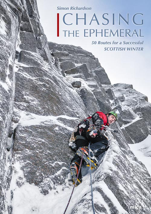 Chasing The Ephemeral – 50 Routes for a Successful Scottish Winter will be published by Mica Publishing in November. The cover photo shows Robbie Miller on the second pitch of the Cumming-Crofton Route (VI,6) on Beinn a'Bhuird. (Photo Henning Wackerhage)